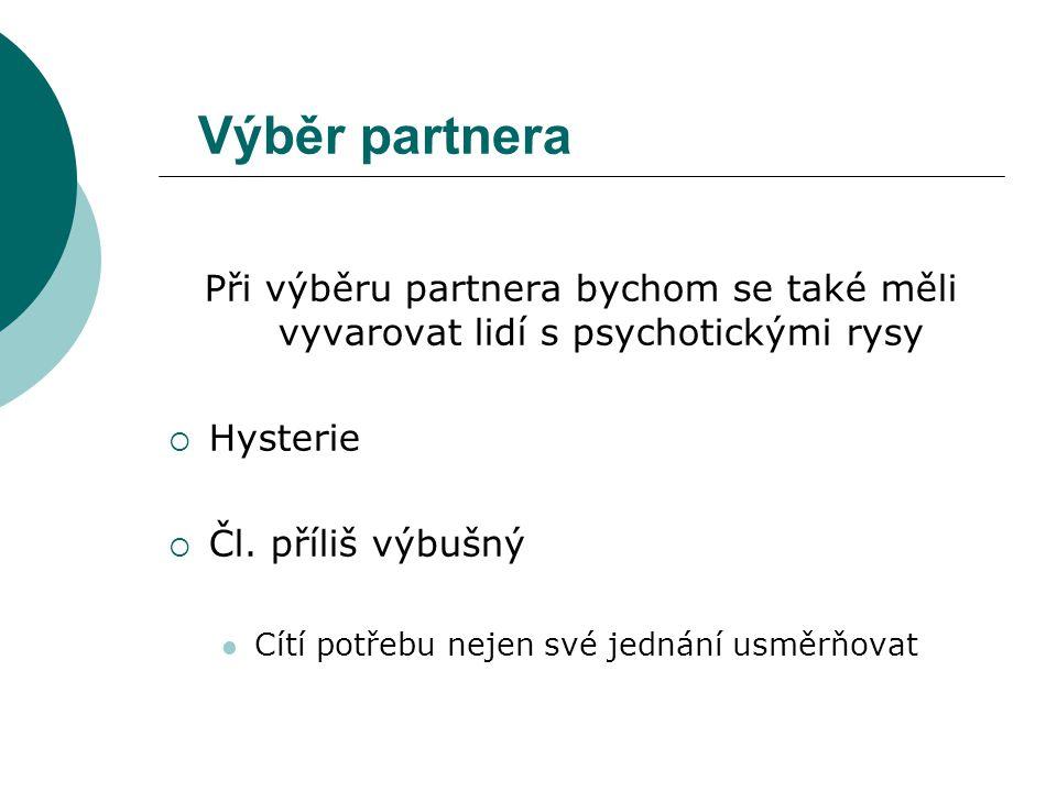 Výběr partnera Při výběru partnera bychom se také měli vyvarovat lidí s psychotickými rysy  Hysterie  Čl.
