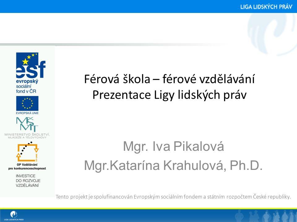 Férová škola – férové vzdělávání Prezentace Ligy lidských práv Mgr. Iva Pikalová Mgr.Katarína Krahulová, Ph.D. Tento projekt je spolufinancován Evrops