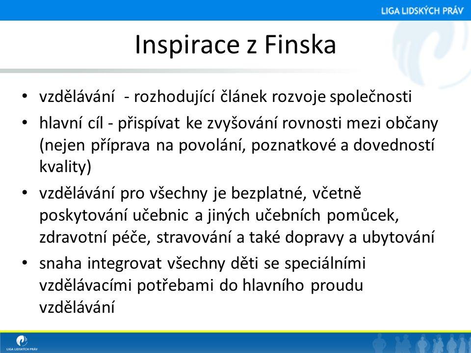 Inspirace z Finska • vzdělávání - rozhodující článek rozvoje společnosti • hlavní cíl - přispívat ke zvyšování rovnosti mezi občany (nejen příprava na povolání, poznatkové a dovedností kvality) • vzdělávání pro všechny je bezplatné, včetně poskytování učebnic a jiných učebních pomůcek, zdravotní péče, stravování a také dopravy a ubytování • snaha integrovat všechny děti se speciálními vzdělávacími potřebami do hlavního proudu vzdělávání