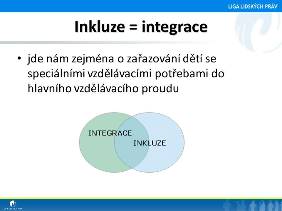 Inkluze = integrace • jde nám zejména o zařazování dětí se speciálními vzdělávacími potřebami do hlavního vzdělávacího proudu