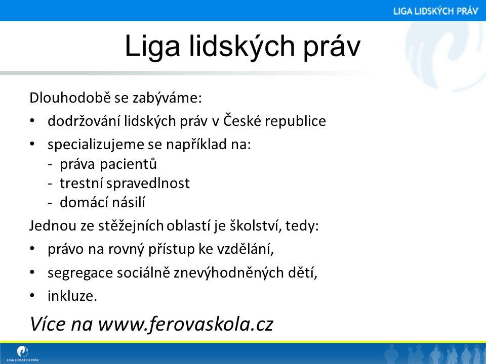 Liga lidských práv Dlouhodobě se zabýváme: • dodržování lidských práv v České republice • specializujeme se například na: - práva pacientů - trestní s