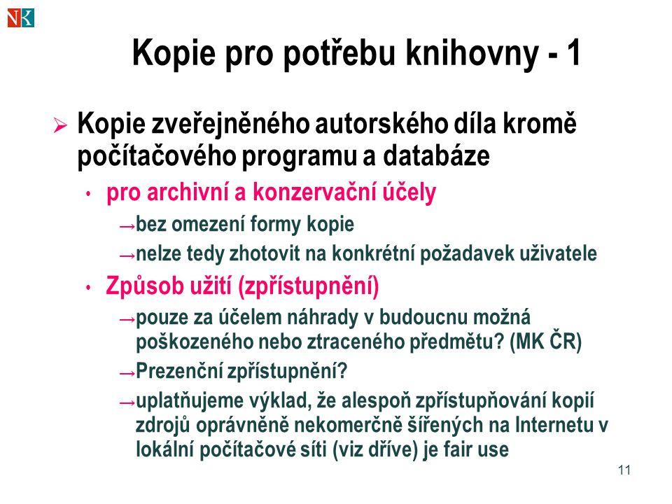 11 Kopie pro potřebu knihovny - 1  Kopie zveřejněného autorského díla kromě počítačového programu a databáze • pro archivní a konzervační účely → bez