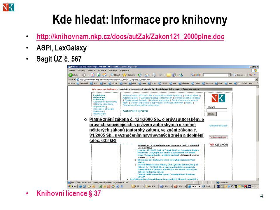 4 Kde hledat: Informace pro knihovny • http://knihovnam.nkp.cz/docs/autZak/Zakon121_2000plne.doc http://knihovnam.nkp.cz/docs/autZak/Zakon121_2000plne.doc • ASPI, LexGalaxy • Sagit ÚZ č.