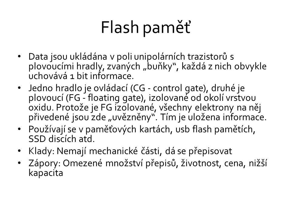 """Flash paměť • Data jsou ukládána v poli unipolárních trazistorů s plovoucími hradly, zvaných """"buňky , každá z nich obvykle uchovává 1 bit informace."""