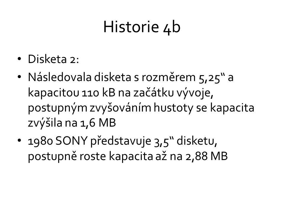 Historie 4b • Disketa 2: • Následovala disketa s rozměrem 5,25 a kapacitou 110 kB na začátku vývoje, postupným zvyšováním hustoty se kapacita zvýšila na 1,6 MB • 1980 SONY představuje 3,5 disketu, postupně roste kapacita až na 2,88 MB