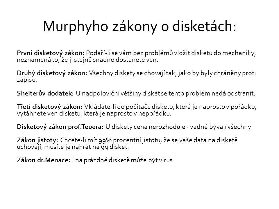 Murphyho zákony o disketách: První disketový zákon: Podaří-li se vám bez problémů vložit disketu do mechaniky, neznamená to, že ji stejně snadno dostanete ven.