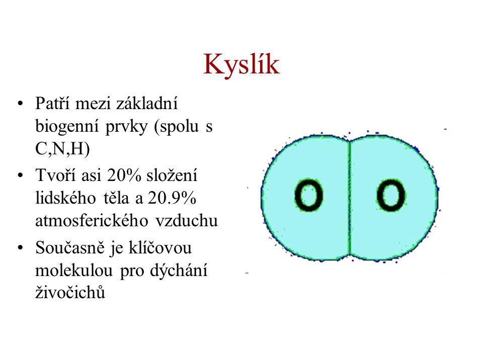 Kyslík •Patří mezi základní biogenní prvky (spolu s C,N,H) •Tvoří asi 20% složení lidského těla a 20.9% atmosferického vzduchu •Současně je klíčovou m