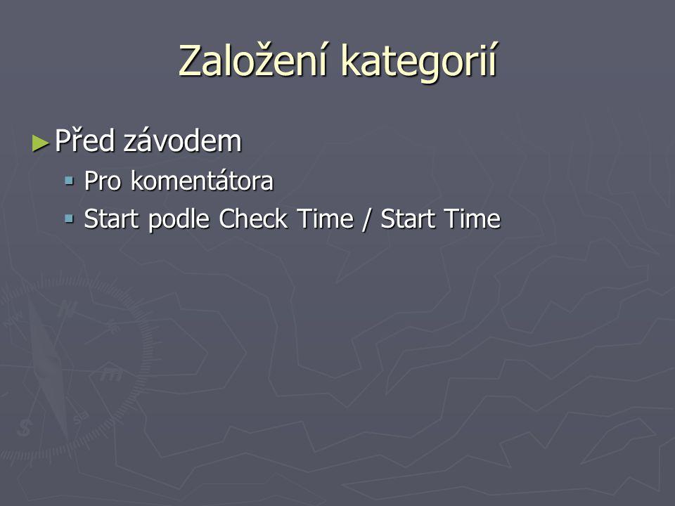 Založení kategorií ► Před závodem  Pro komentátora  Start podle Check Time / Start Time