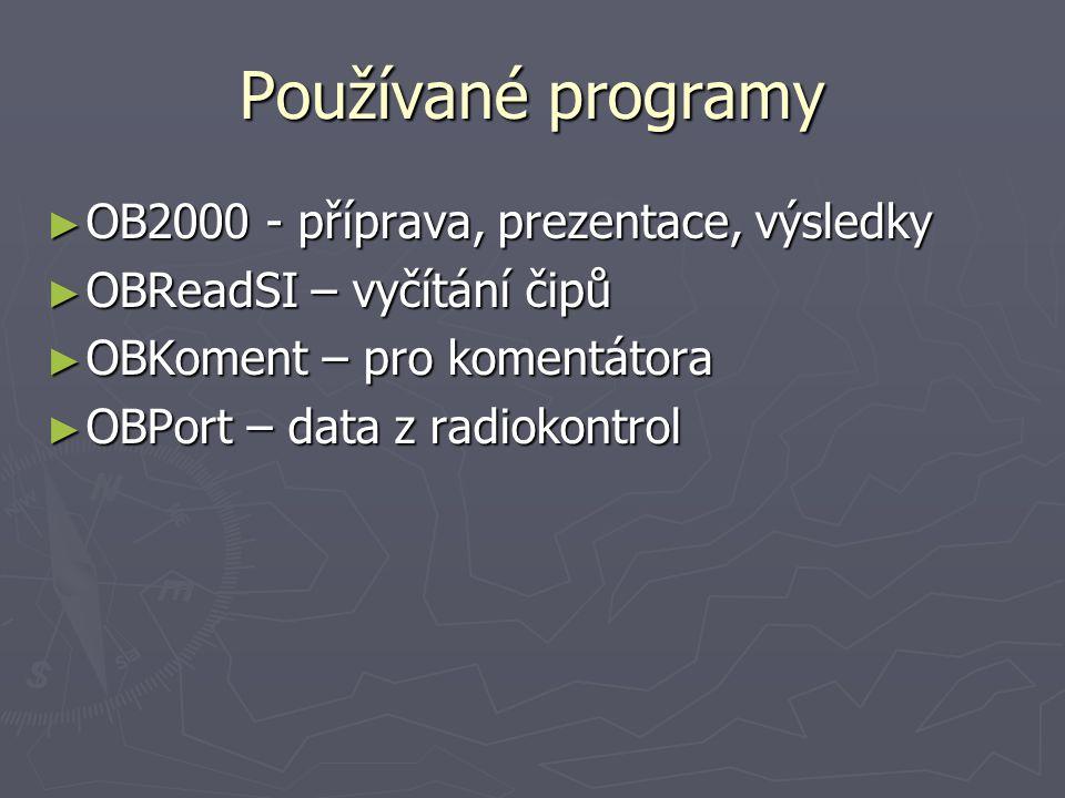 Používané programy ► OB2000 - příprava, prezentace, výsledky ► OBReadSI – vyčítání čipů ► OBKoment – pro komentátora ► OBPort – data z radiokontrol