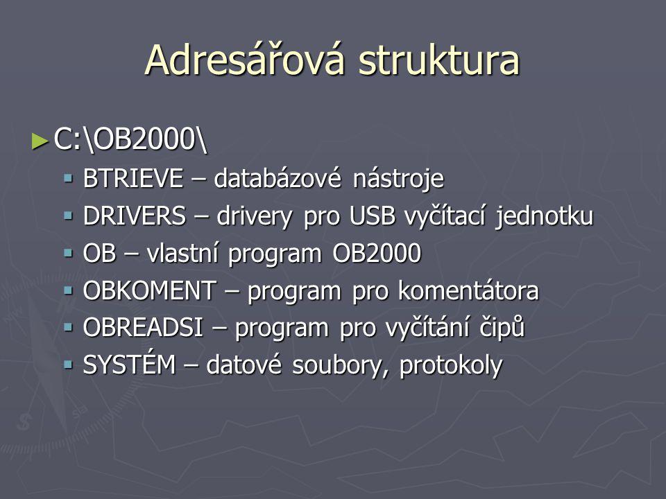 Adresářová struktura ► C:\OB2000\  BTRIEVE – databázové nástroje  DRIVERS – drivery pro USB vyčítací jednotku  OB – vlastní program OB2000  OBKOME