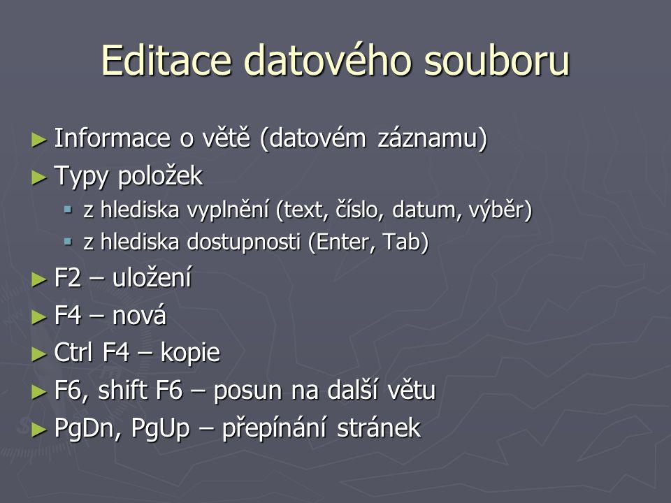 Editace datového souboru ► Informace o větě (datovém záznamu) ► Typy položek  z hlediska vyplnění (text, číslo, datum, výběr)  z hlediska dostupnost