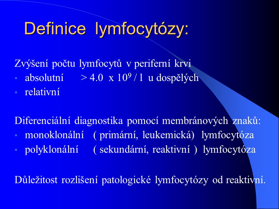 Definice lymfocytózy: Zvýšení počtu lymfocytů v periferní krvi • absolutní > 4.0 x 10 9 / l u dospělých • relativní Diferenciální diagnostika pomocí m