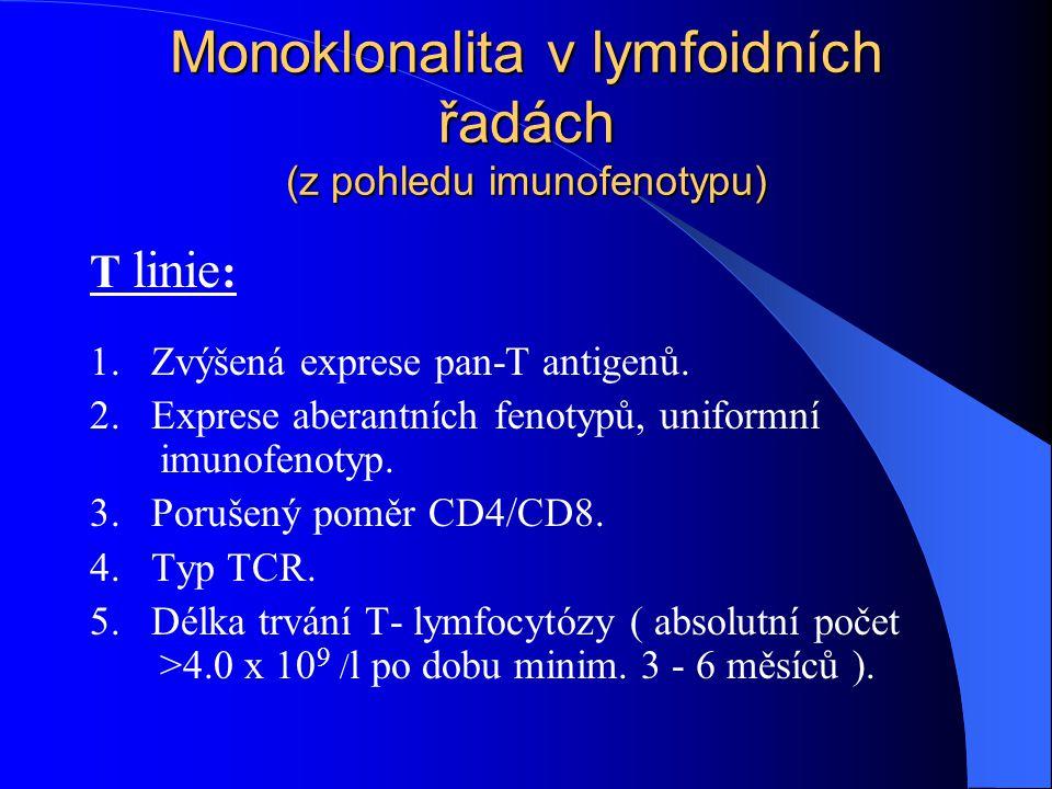 Monoklonalita v lymfoidních řadách (z pohledu imunofenotypu) T linie : 1. Zvýšená exprese pan-T antigenů. 2. Exprese aberantních fenotypů, uniformní i