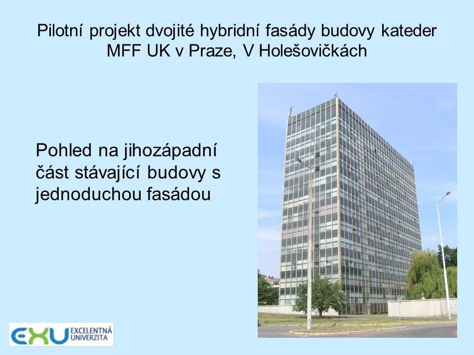 Pilotní projekt dvojité hybridní fasády budovy kateder MFF UK v Praze, V Holešovičkách Pohled na jihozápadní část stávající budovy s jednoduchou fasád