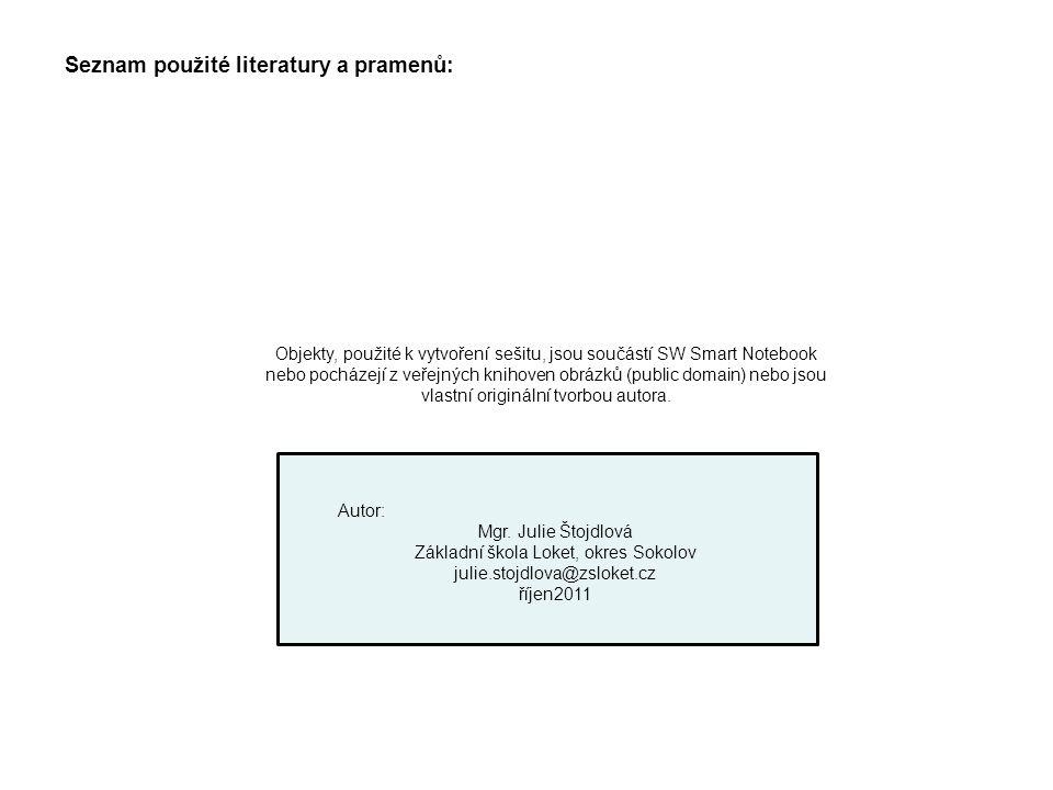 Seznam použité literatury a pramenů: Autor: Mgr. Julie Štojdlová Základní škola Loket, okres Sokolov julie.stojdlova@zsloket.cz říjen2011 Objekty, pou
