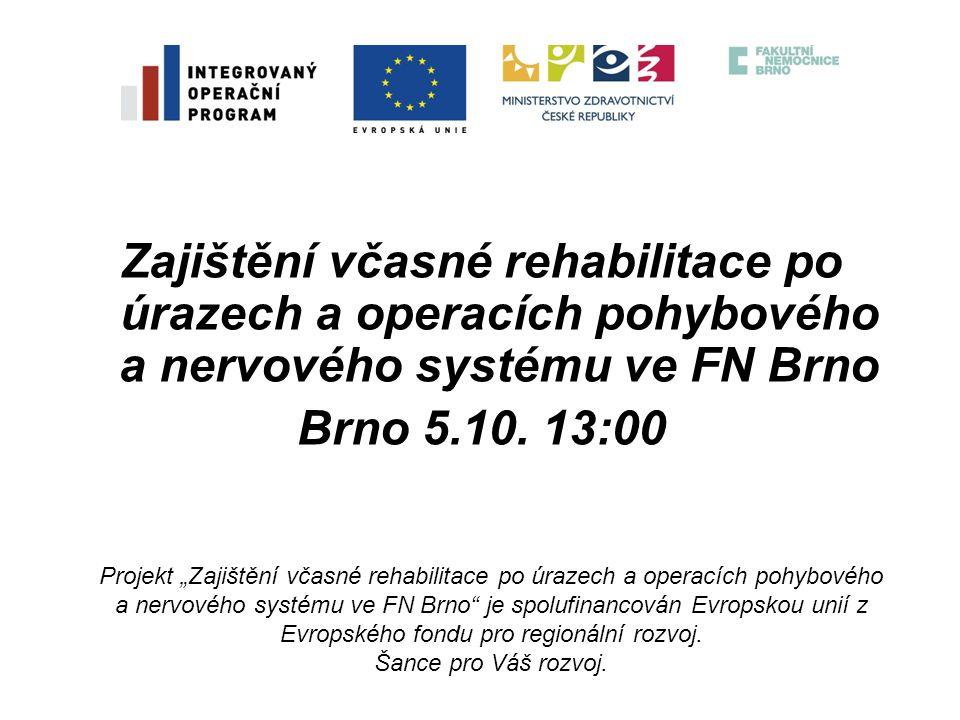 """Zajištění včasné rehabilitace po úrazech a operacích pohybového a nervového systému ve FN Brno Brno 5.10. 13:00 Projekt """"Zajištění včasné rehabilitace"""