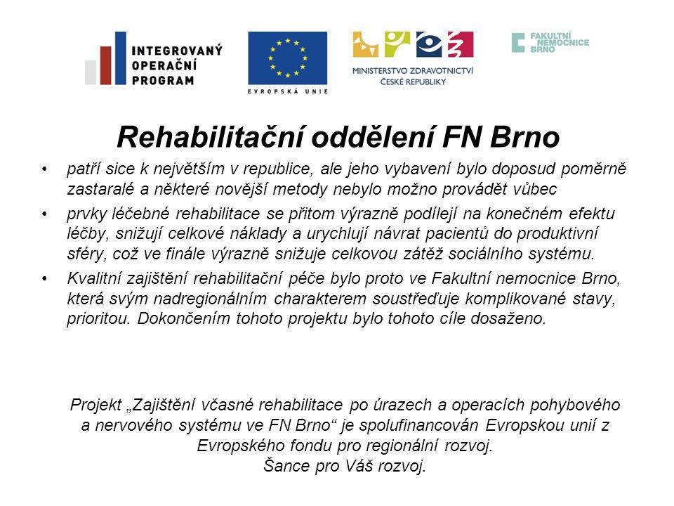 Rehabilitační oddělení FN Brno •patří sice k největším v republice, ale jeho vybavení bylo doposud poměrně zastaralé a některé novější metody nebylo m