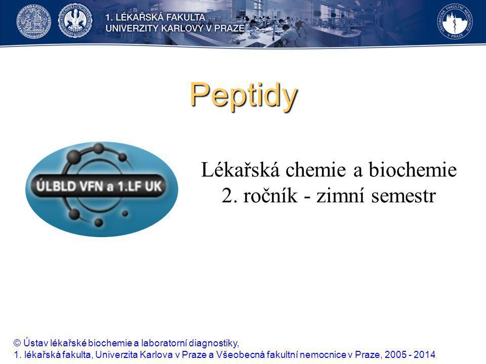 Peptidy Lékařská chemie a biochemie 2. ročník - zimní semestr © Ústav lékařské biochemie a laboratorní diagnostiky, 1. lékařská fakulta, Univerzita Ka