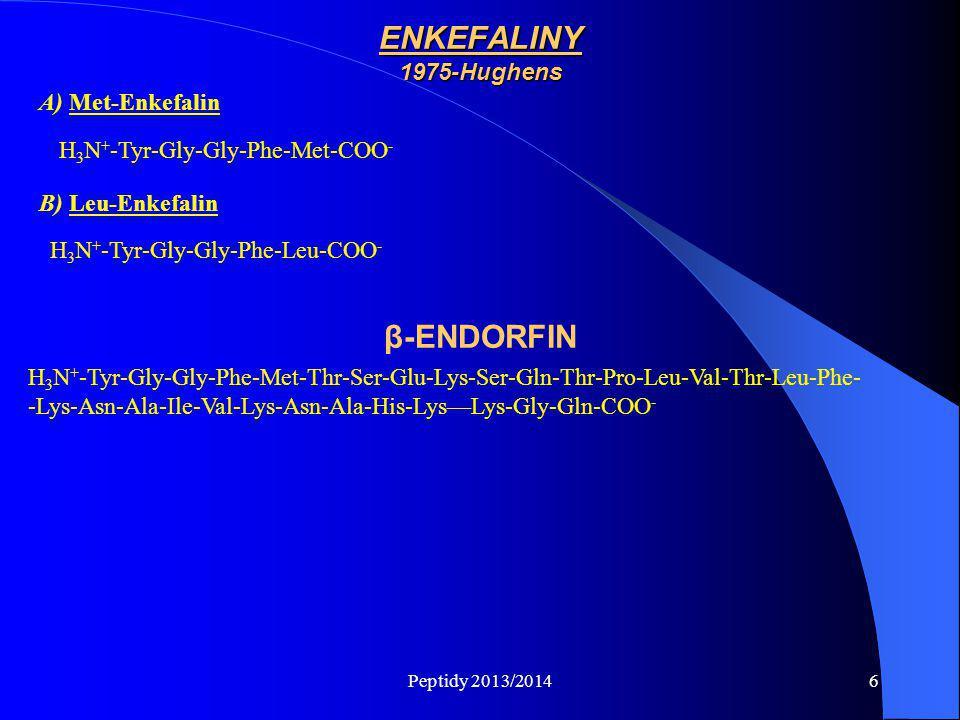Peptidy 2013/20146 H 3 N + -Tyr-Gly-Gly-Phe-Met-COO - A) Met-Enkefalin ENKEFALINY 1975-Hughens H 3 N + -Tyr-Gly-Gly-Phe-Leu-COO - B) Leu-Enkefalin H 3