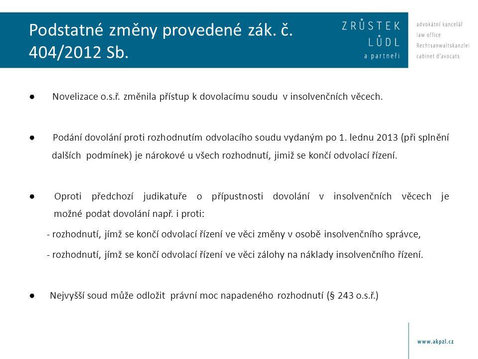Podstatné změny provedené zák. č. 404/2012 Sb. ● Novelizace o.s.ř. změnila přístup k dovolacímu soudu v insolvenčních věcech. ● Podání dovolání proti
