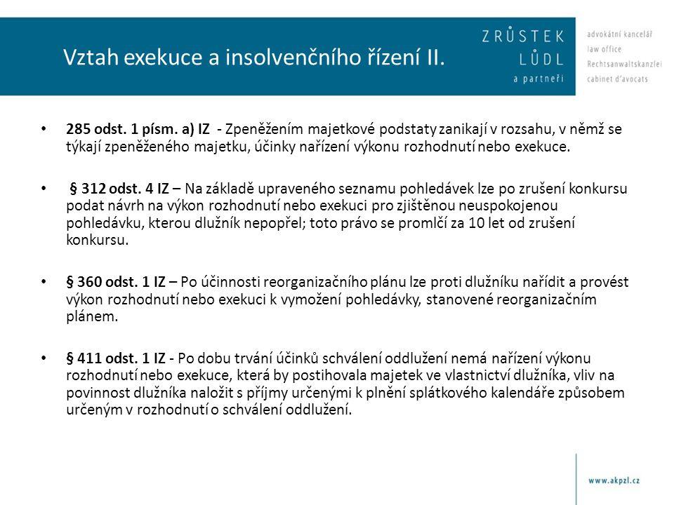 Vztah exekuce a insolvenčního řízení II. • 285 odst. 1 písm. a) IZ - Zpeněžením majetkové podstaty zanikají v rozsahu, v němž se týkají zpeněženého ma