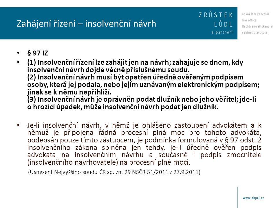 Zahájení řízení – insolvenční návrh • § 97 IZ • (1) Insolvenční řízení lze zahájit jen na návrh; zahajuje se dnem, kdy insolvenční návrh dojde věcně p