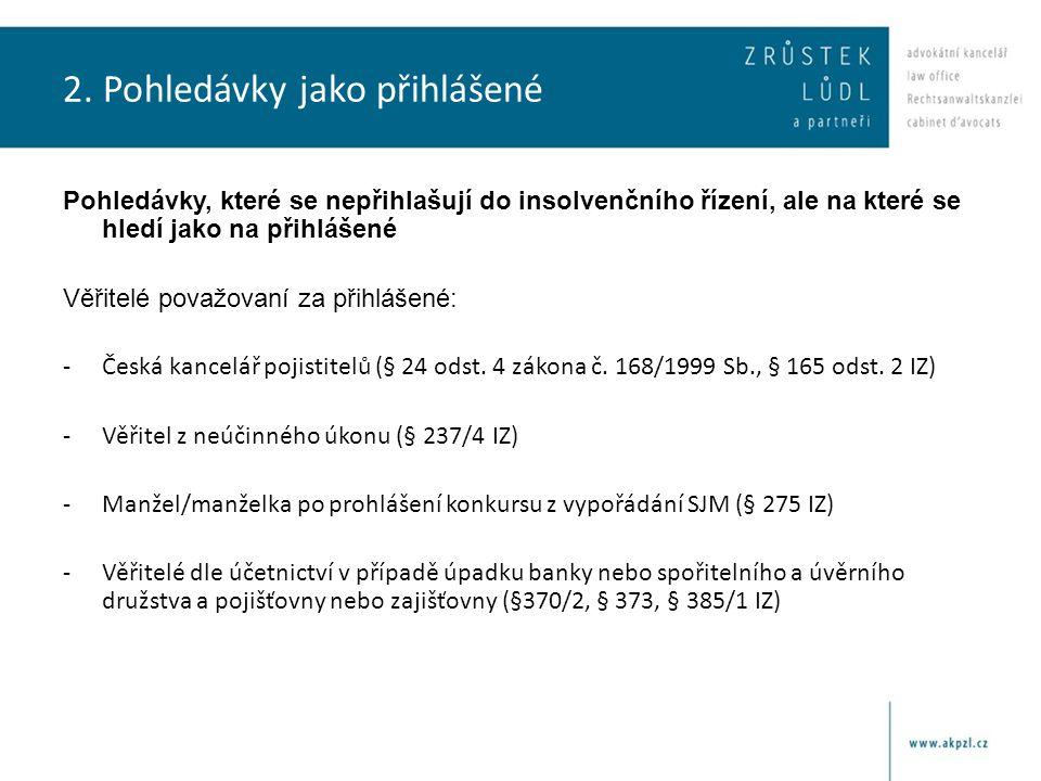 2. Pohledávky jako přihlášené Pohledávky, které se nepřihlašují do insolvenčního řízení, ale na které se hledí jako na přihlášené Věřitelé považovaní