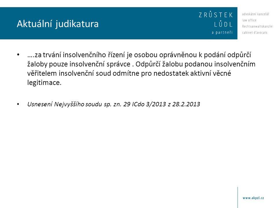 Aktuální judikatura • ….za trvání insolvenčního řízení je osobou oprávněnou k podání odpůrčí žaloby pouze insolvenční správce. Odpůrčí žalobu podanou