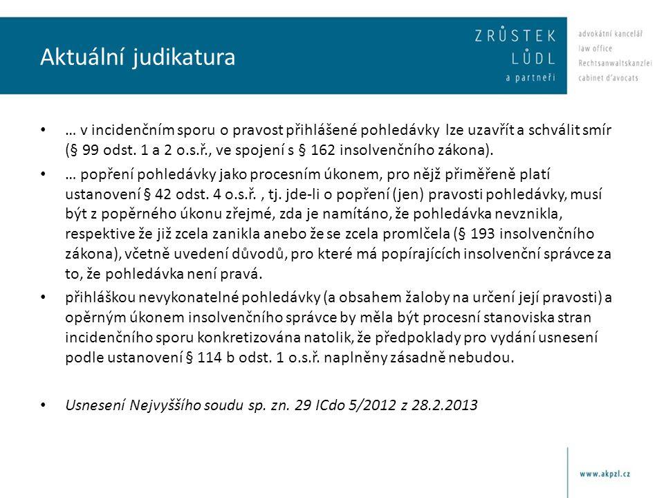 Aktuální judikatura • … v incidenčním sporu o pravost přihlášené pohledávky lze uzavřít a schválit smír (§ 99 odst. 1 a 2 o.s.ř., ve spojení s § 162 i