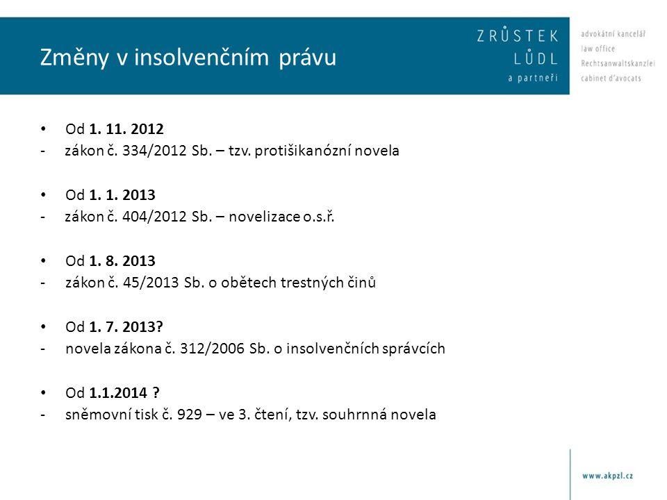 Změny v insolvenčním právu • Od 1. 11. 2012 - zákon č. 334/2012 Sb. – tzv. protišikanózní novela • Od 1. 1. 2013 - zákon č. 404/2012 Sb. – novelizace