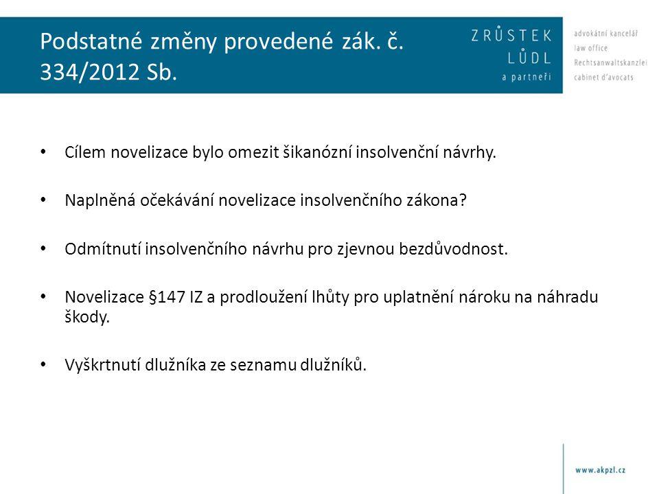 Podstatné změny provedené zák. č. 334/2012 Sb. • Cílem novelizace bylo omezit šikanózní insolvenční návrhy. • Naplněná očekávání novelizace insolvenčn
