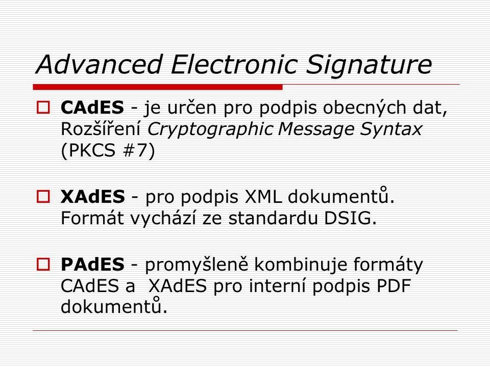 Advanced Electronic Signature  CAdES - je určen pro podpis obecných dat, Rozšíření Cryptographic Message Syntax (PKCS #7)  XAdES - pro podpis XML dokumentů.