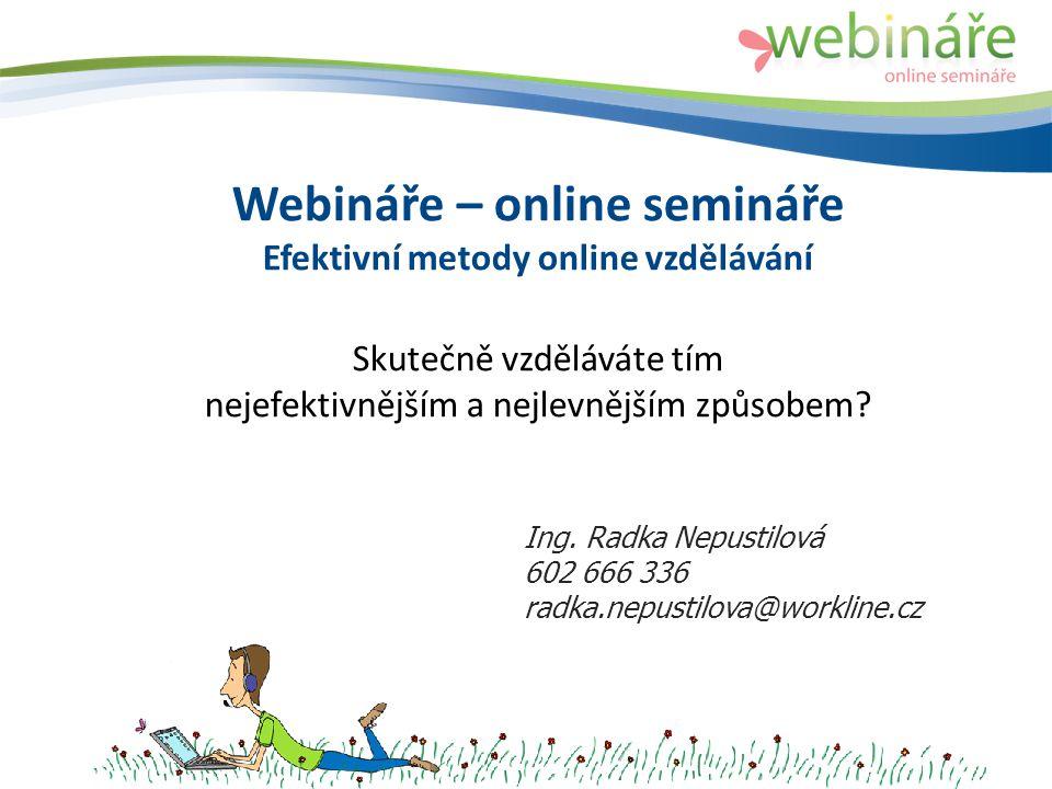 Webináře – online semináře Efektivní metody online vzdělávání Skutečně vzděláváte tím nejefektivnějším a nejlevnějším způsobem.