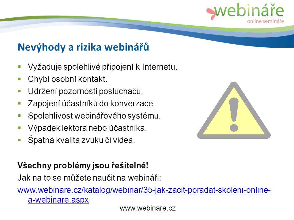 Nevýhody a rizika webinářů  Vyžaduje spolehlivé připojení k Internetu.
