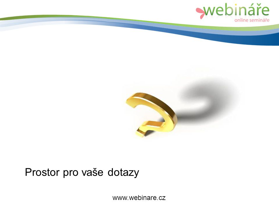 Prostor pro vaše dotazy www.webinare.cz
