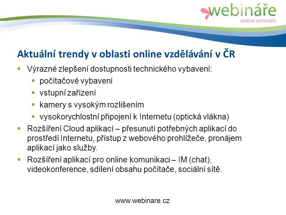 Aktuální trendy v oblasti online vzdělávání v ČR  Výrazné zlepšení dostupnosti technického vybavení:  počítačové vybavení  vstupní zařízení  kamery s vysokým rozlišením  vysokorychlostní připojení k Internetu (optická vlákna)  Rozšíření Cloud aplikací – přesunutí potřebných aplikací do prostředí Internetu, přístup z webového prohlížeče, pronájem aplikací jako služby.
