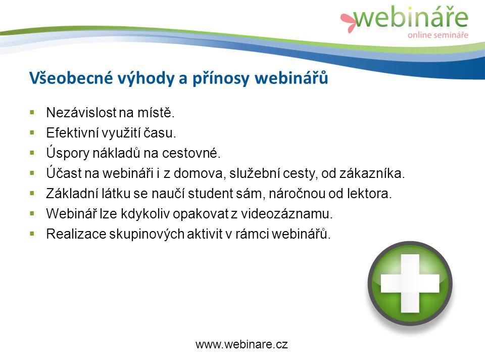 Všeobecné výhody a přínosy webinářů  Nezávislost na místě.