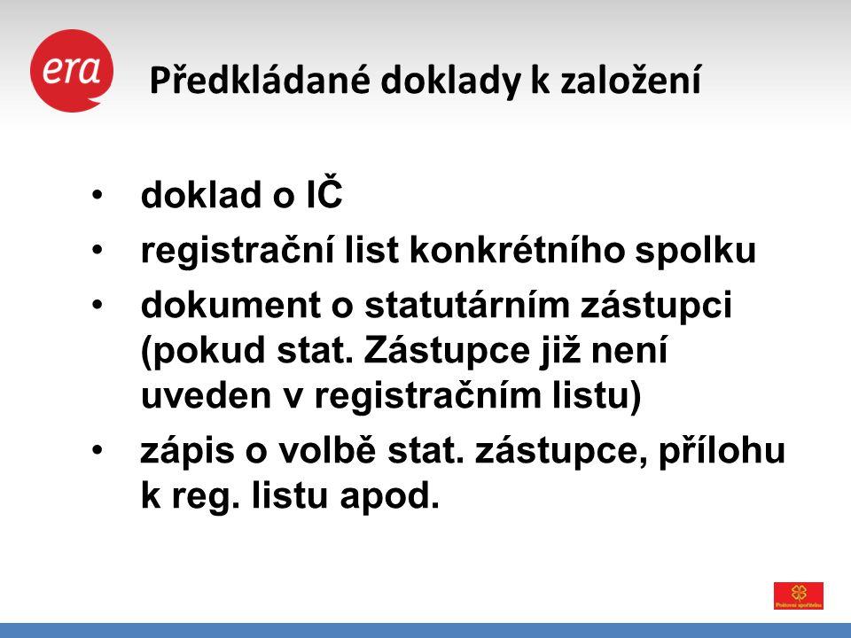 Předkládané doklady k založení •doklad o IČ •registrační list konkrétního spolku •dokument o statutárním zástupci (pokud stat. Zástupce již není uvede