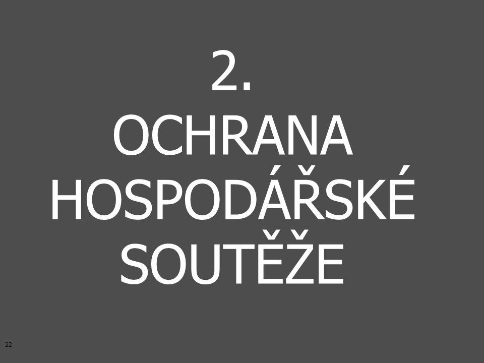 22 2. OCHRANA HOSPODÁŘSKÉ SOUTĚŽE