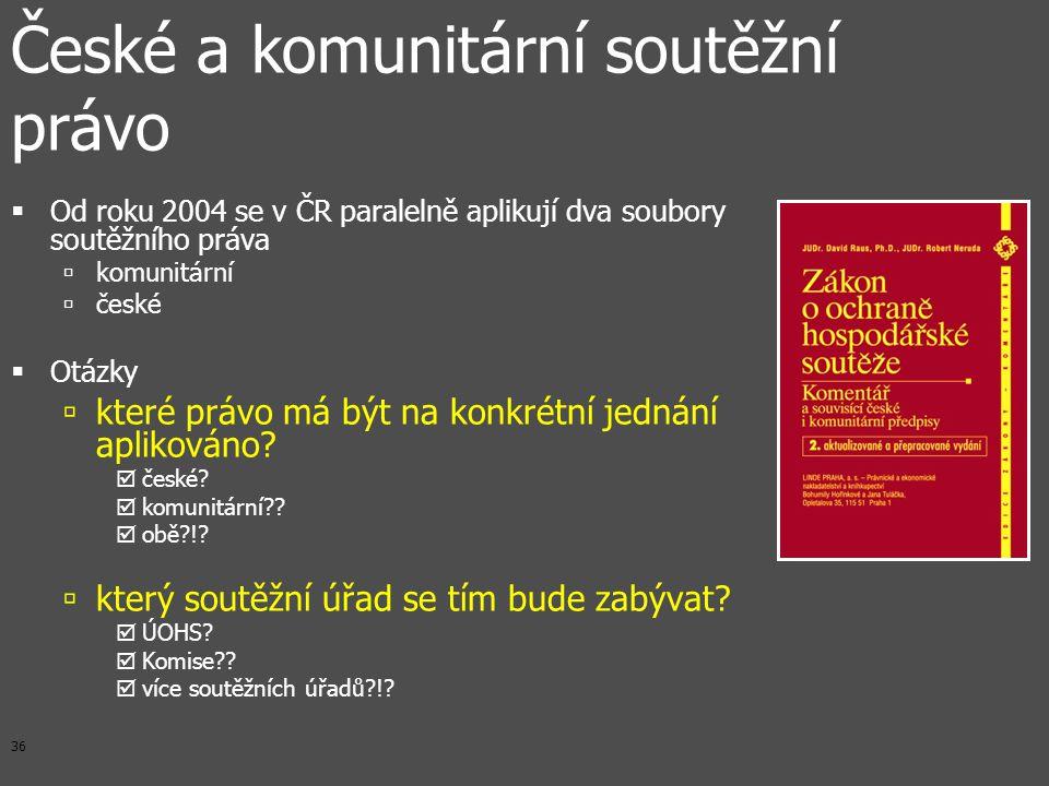 36  Od roku 2004 se v ČR paralelně aplikují dva soubory soutěžního práva  komunitární  české  Otázky  které právo má být na konkrétní jednání aplikováno.