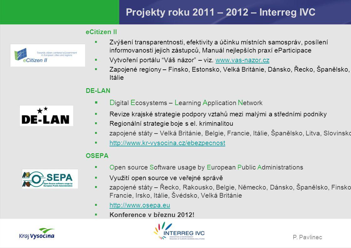 P. Pavlinec Projekty roku 2011 – 2012 – Interreg IVC eCitizen II  Zvýšení transparentnosti, efektivity a účinku místních samospráv, posílení informov