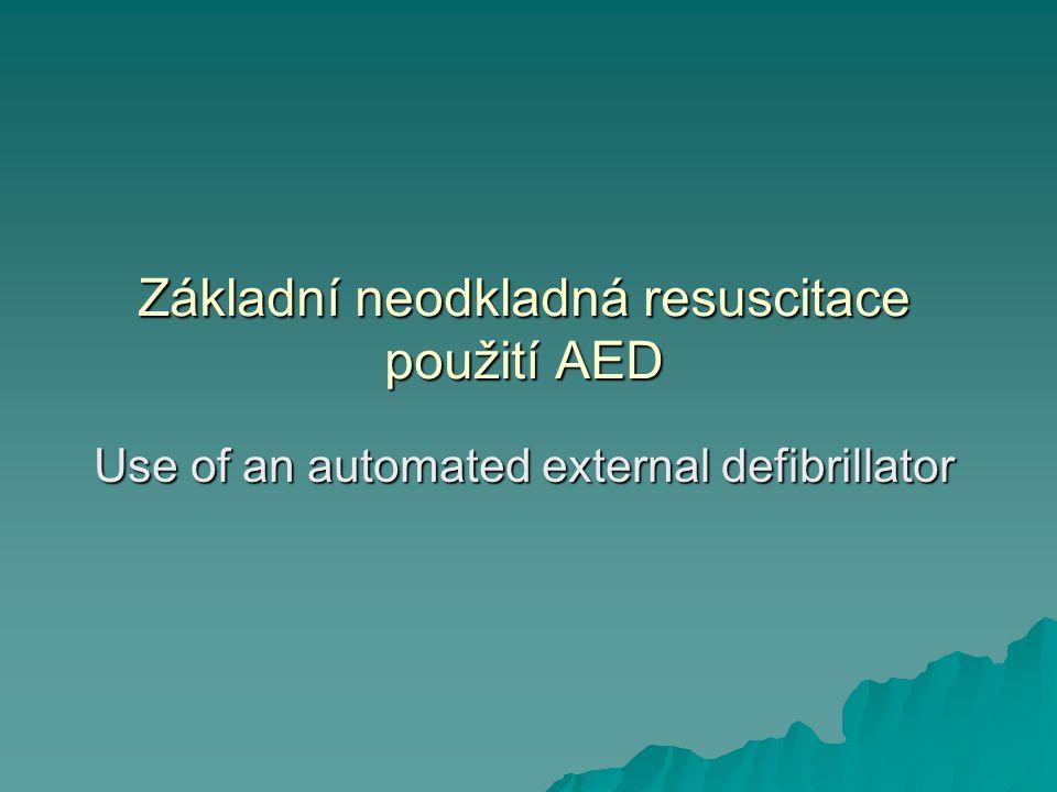 Základní neodkladná resuscitace použití AED Use of an automated external defibrillator
