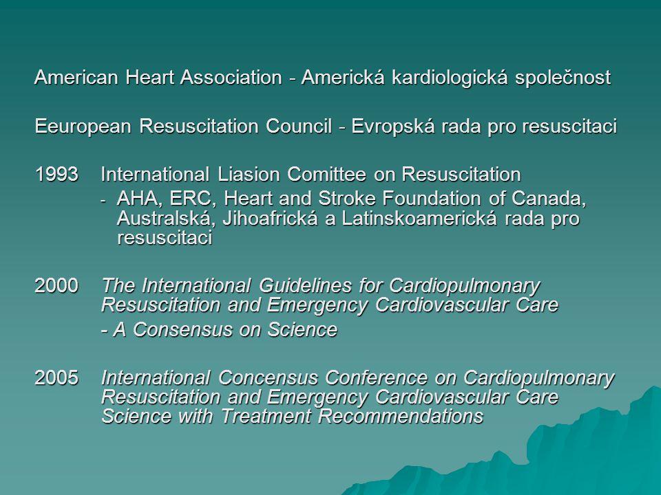 American Heart Association - Americká kardiologická společnost Eeuropean Resuscitation Council - Evropská rada pro resuscitaci 1993 International Lias
