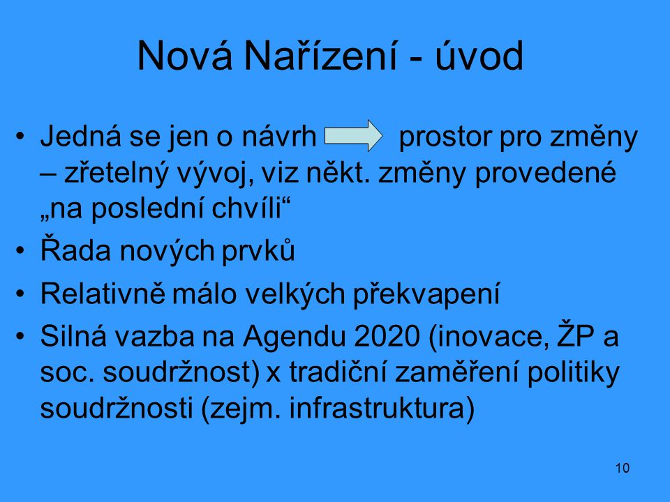 10 Nová Nařízení - úvod •Jedná se jen o návrh prostor pro změny – zřetelný vývoj, viz někt.