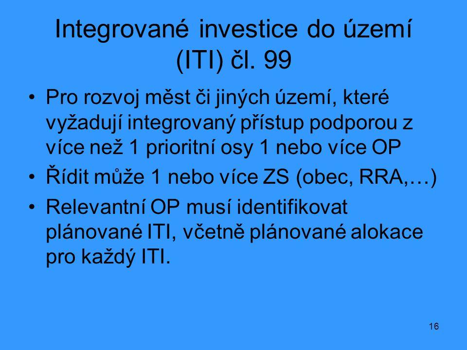 16 Integrované investice do území (ITI) čl. 99 •Pro rozvoj měst či jiných území, které vyžadují integrovaný přístup podporou z více než 1 prioritní os
