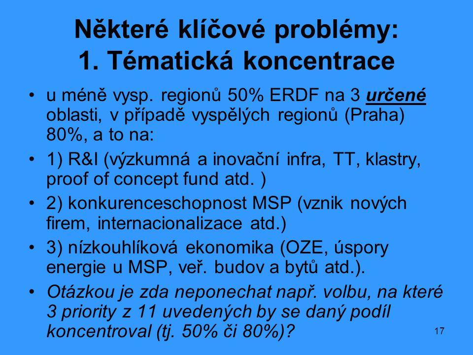 17 Některé klíčové problémy: 1. Tématická koncentrace •u méně vysp. regionů 50% ERDF na 3 určené oblasti, v případě vyspělých regionů (Praha) 80%, a t