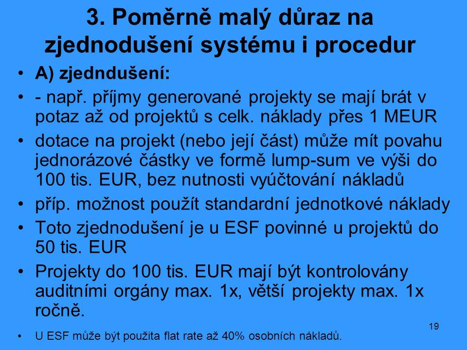 19 3. Poměrně malý důraz na zjednodušení systému i procedur •A) zjedndušení: •- např. příjmy generované projekty se mají brát v potaz až od projektů s