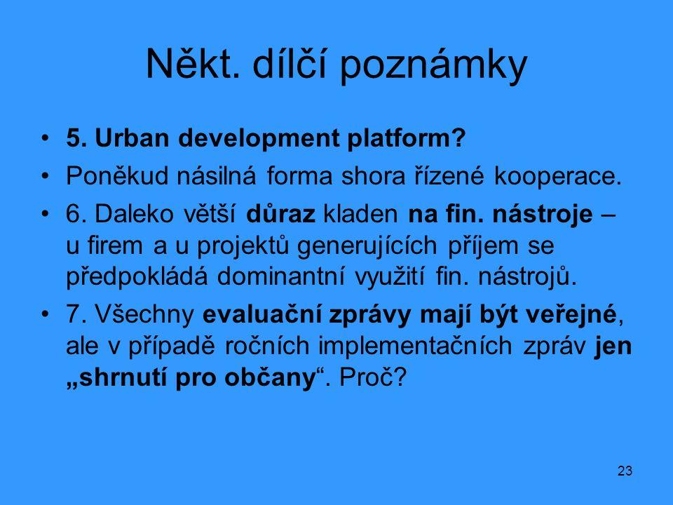 23 Někt. dílčí poznámky •5. Urban development platform? •Poněkud násilná forma shora řízené kooperace. •6. Daleko větší důraz kladen na fin. nástroje
