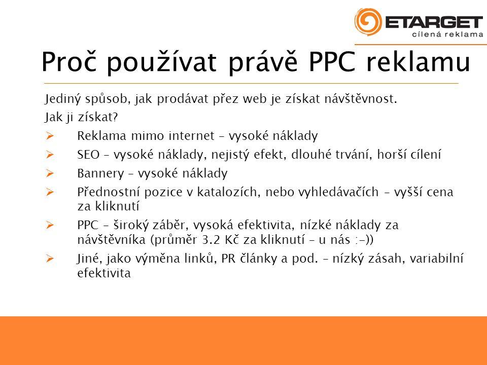 Proč používat právě PPC reklamu Jediný spůsob, jak prodávat přez web je získat návštěvnost.