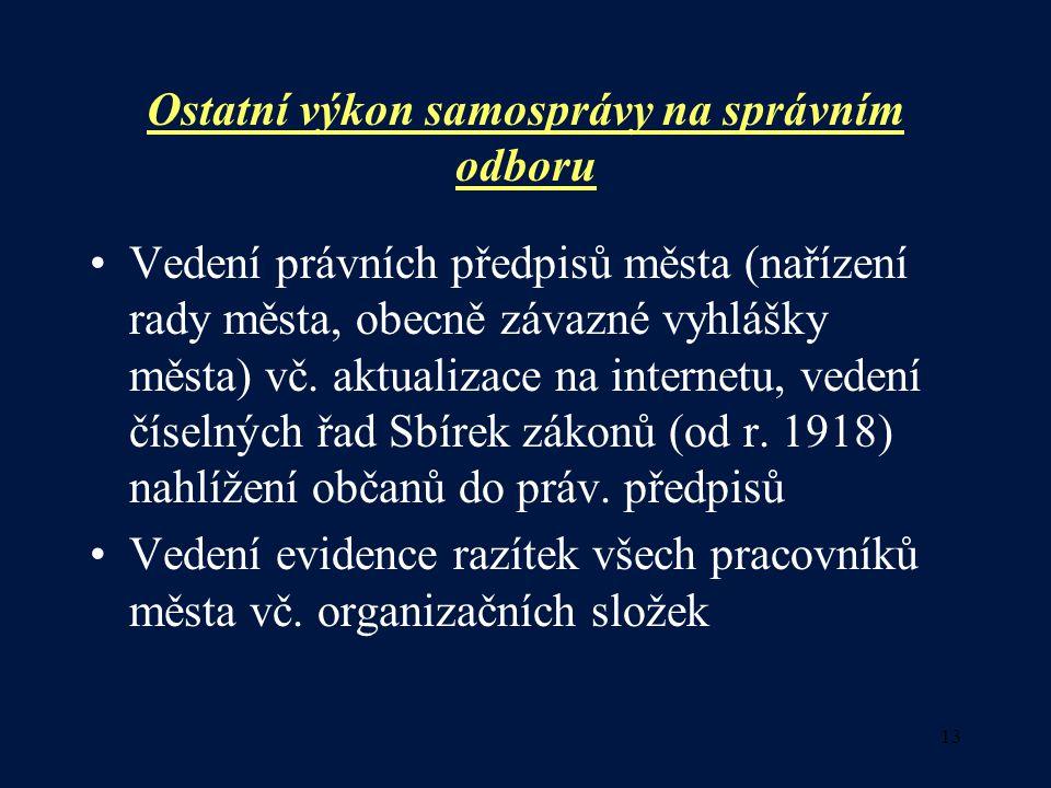 13 Ostatní výkon samosprávy na správním odboru •Vedení právních předpisů města (nařízení rady města, obecně závazné vyhlášky města) vč.